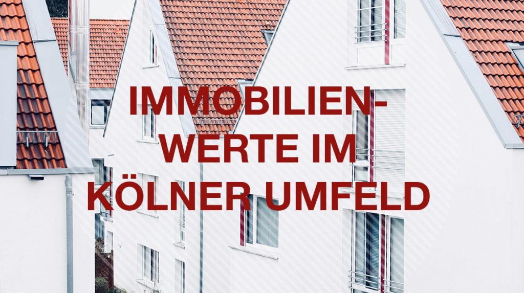 Wissenswertes über den Immobilienwert im rechtsrheinischen Köln und dem Umland